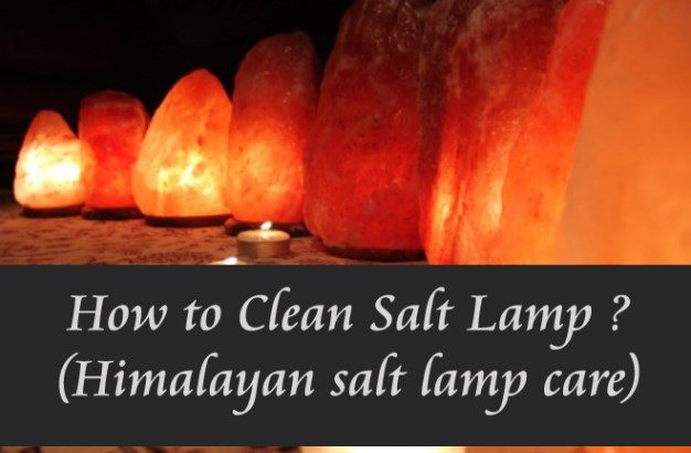 Himalayan salt lamp care tips