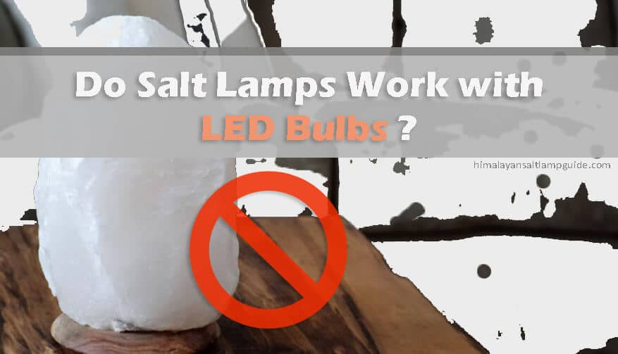 Do salt lamps work with LED bulbs