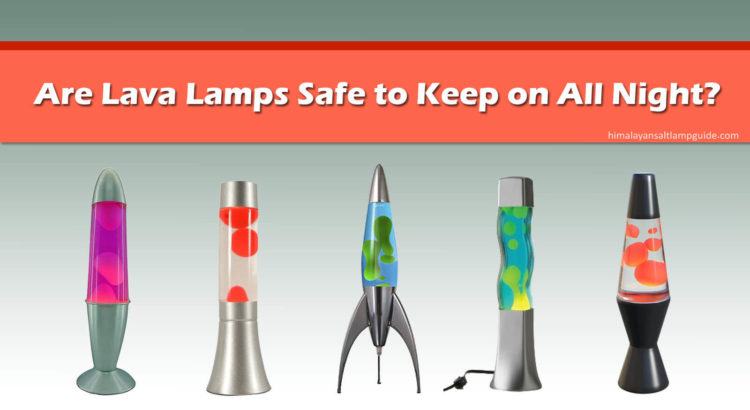 Are Lava Lamps Safe to Keep on All Night